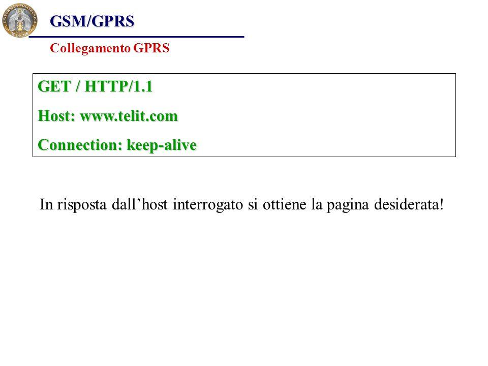 GSM/GPRS Collegamento GPRS GET / HTTP/1.1 Host: www.telit.com Connection: keep-alive In risposta dall'host interrogato si ottiene la pagina desiderata