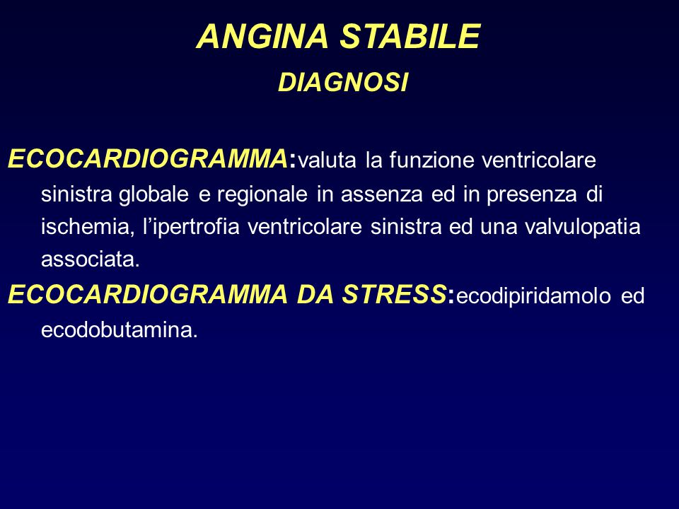 ANGINA STABILE DIAGNOSI ECOCARDIOGRAMMA: valuta la funzione ventricolare sinistra globale e regionale in assenza ed in presenza di ischemia, l'ipertro