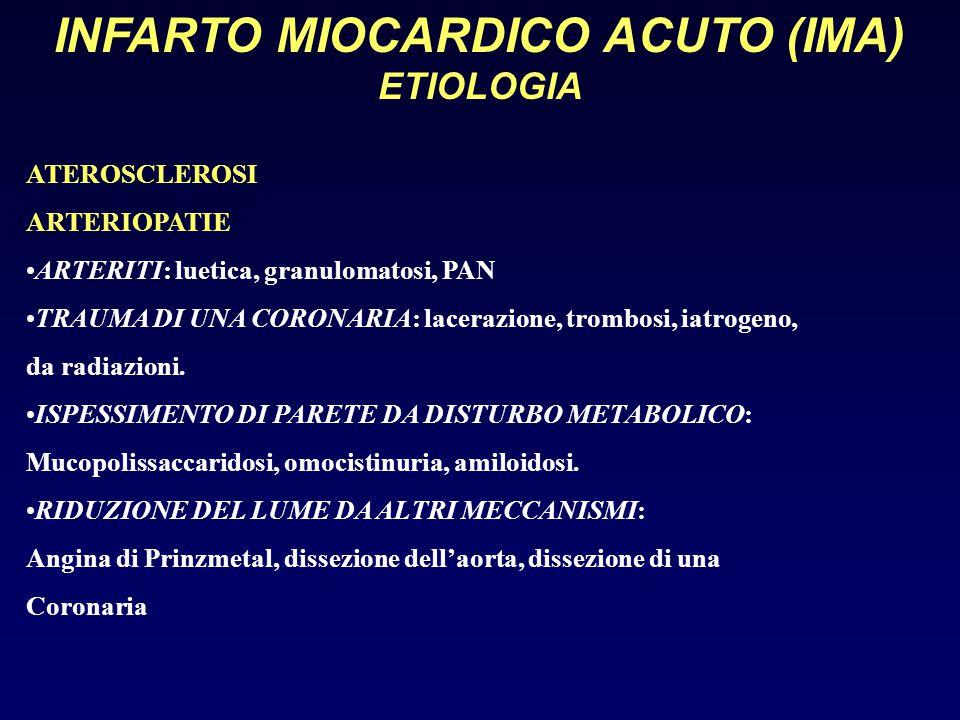 INFARTO MIOCARDICO ACUTO (IMA) ETIOLOGIA ATEROSCLEROSI ARTERIOPATIE ARTERITI: luetica, granulomatosi, PAN TRAUMA DI UNA CORONARIA: lacerazione, trombo