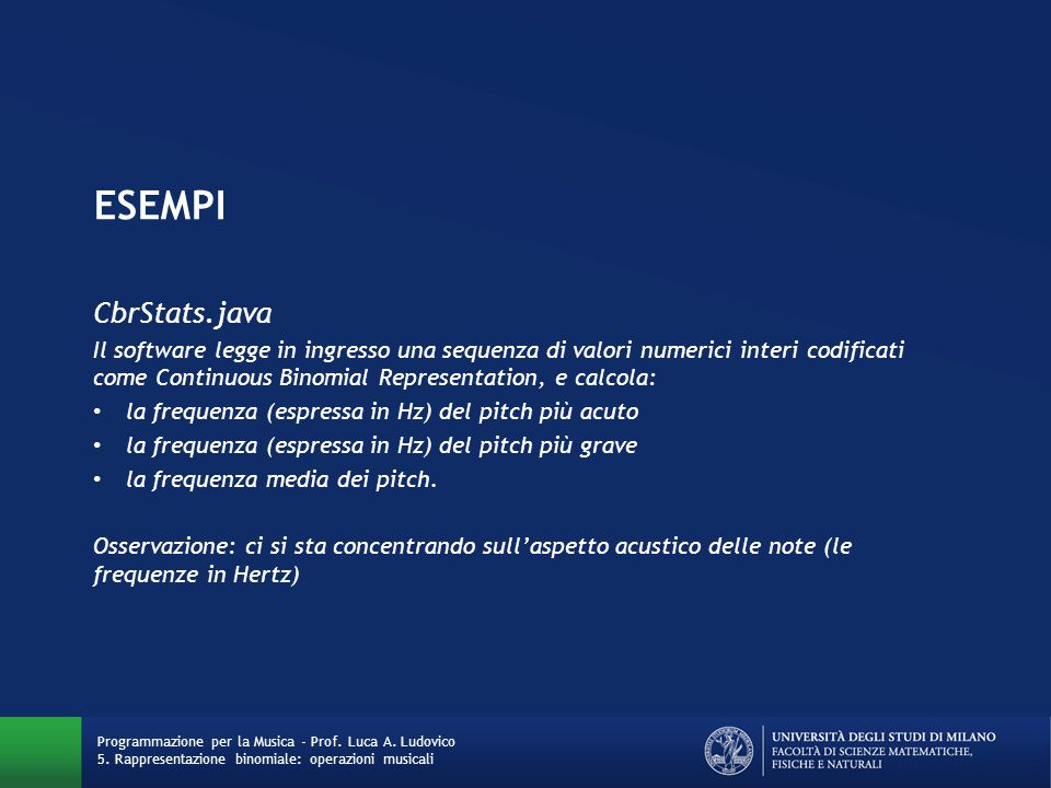 ESEMPI CbrStats.java Il software legge in ingresso una sequenza di valori numerici interi codificati come Continuous Binomial Representation, e calcol