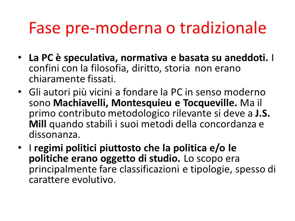 Fase pre-moderna o tradizionale La PC è speculativa, normativa e basata su aneddoti. I confini con la filosofia, diritto, storia non erano chiaramente