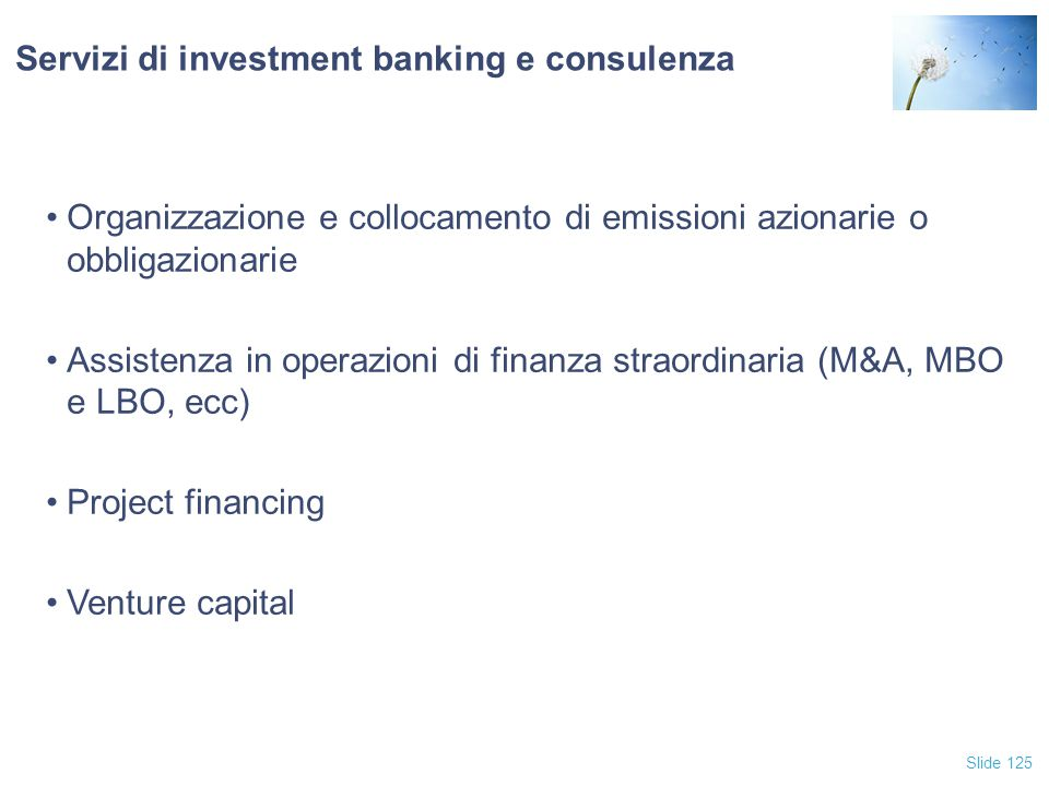 Slide 125 Servizi di investment banking e consulenza Organizzazione e collocamento di emissioni azionarie o obbligazionarie Assistenza in operazioni d