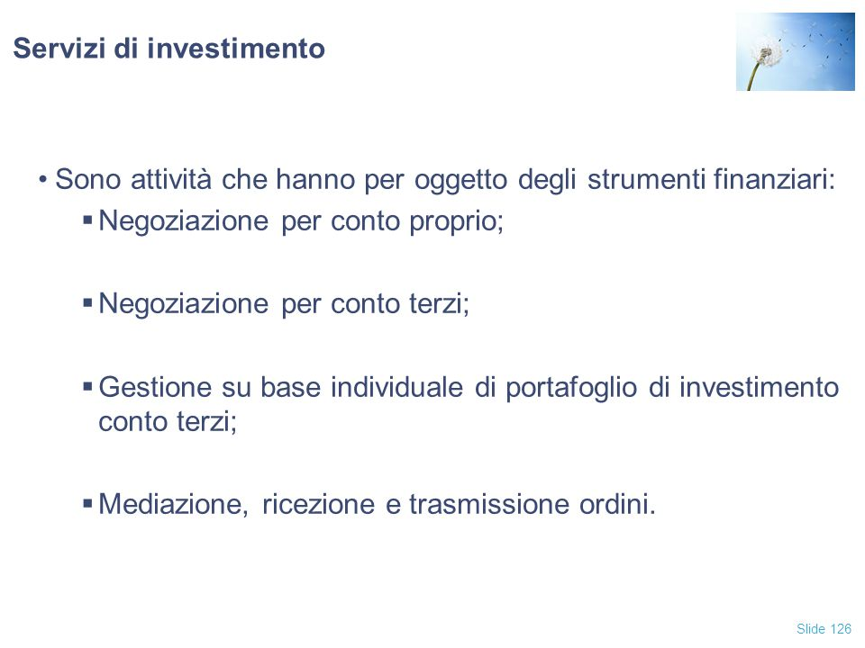Slide 126 Servizi di investimento Sono attività che hanno per oggetto degli strumenti finanziari:  Negoziazione per conto proprio;  Negoziazione per