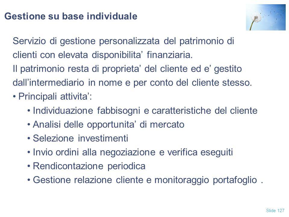 Slide 127 Gestione su base individuale Servizio di gestione personalizzata del patrimonio di clienti con elevata disponibilita' finanziaria. Il patrim