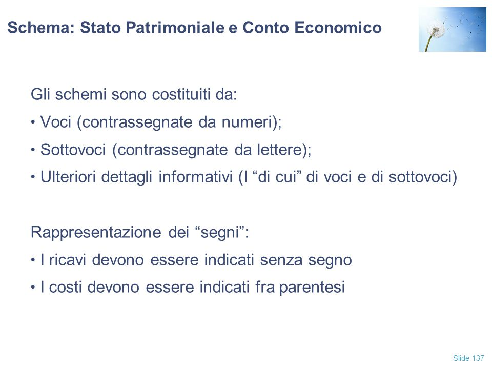 Slide 137 Schema: Stato Patrimoniale e Conto Economico Gli schemi sono costituiti da: Voci (contrassegnate da numeri); Sottovoci (contrassegnate da le