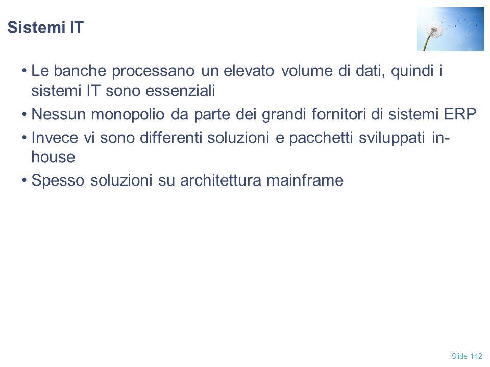 Slide 142 Sistemi IT Le banche processano un elevato volume di dati, quindi i sistemi IT sono essenziali Nessun monopolio da parte dei grandi fornitor