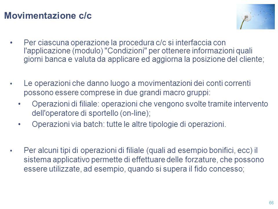 66 Movimentazione c/c Per ciascuna operazione la procedura c/c si interfaccia con l'applicazione (modulo)