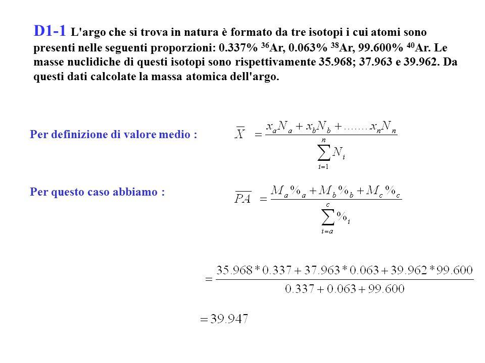 D1-3 In una determinazione chimica di massa atomica si è trovato che il contenuto in stagno di 3.7692 g di SnCl 4 è uguale a 1.7170 g di Sn.