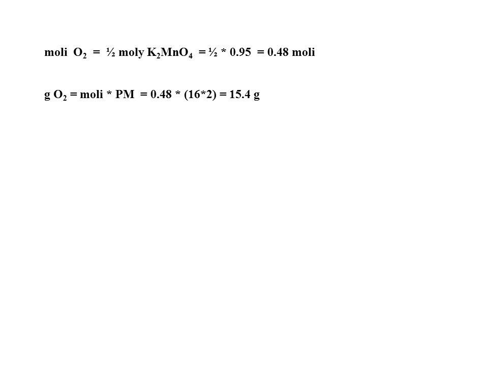 moli O 2 = ½ moly K 2 MnO 4 = ½ * 0.95 = 0.48 moli g O 2 = moli * PM = 0.48 * (16*2) = 15.4 g