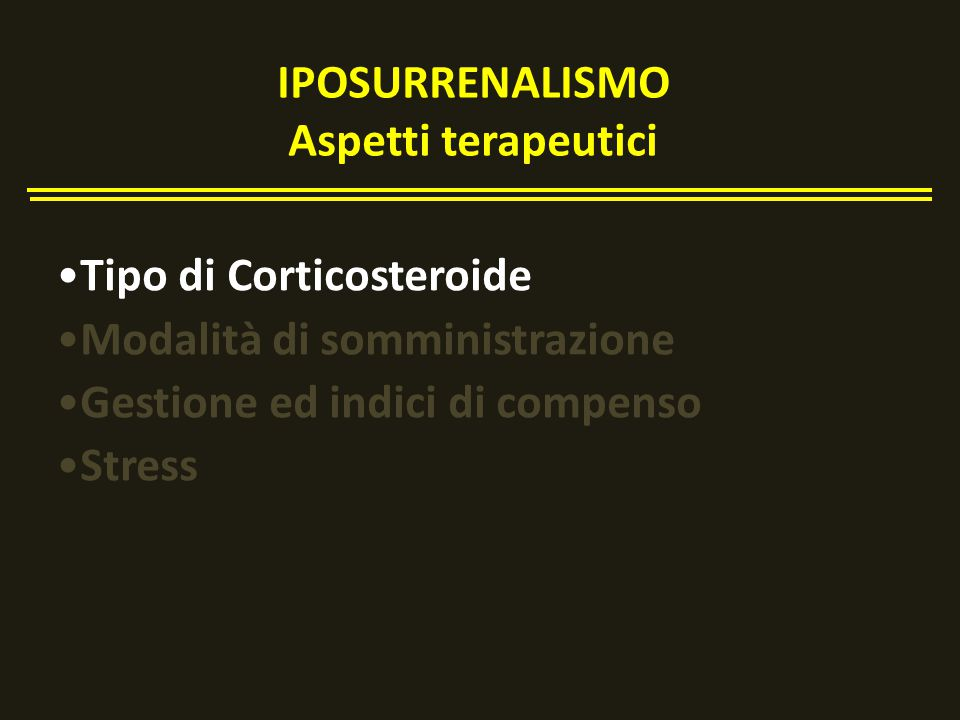 IPOSURRENALISMO Aspetti terapeutici Tipo di Corticosteroide Modalità di somministrazione Gestione ed indici di compenso Stress