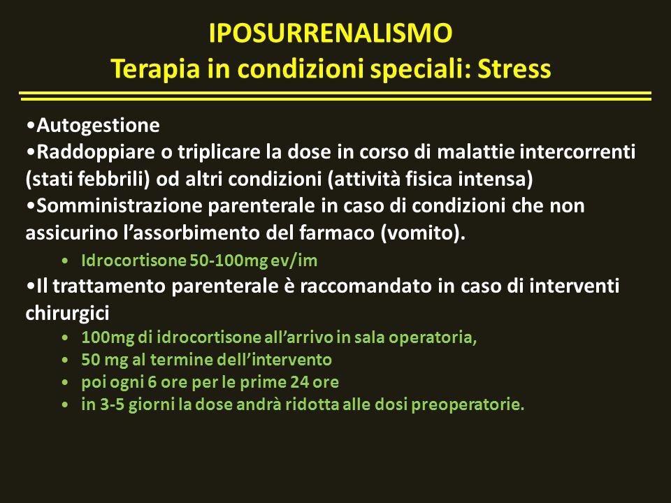 IPOSURRENALISMO Terapia in condizioni speciali: Stress Autogestione Raddoppiare o triplicare la dose in corso di malattie intercorrenti (stati febbril