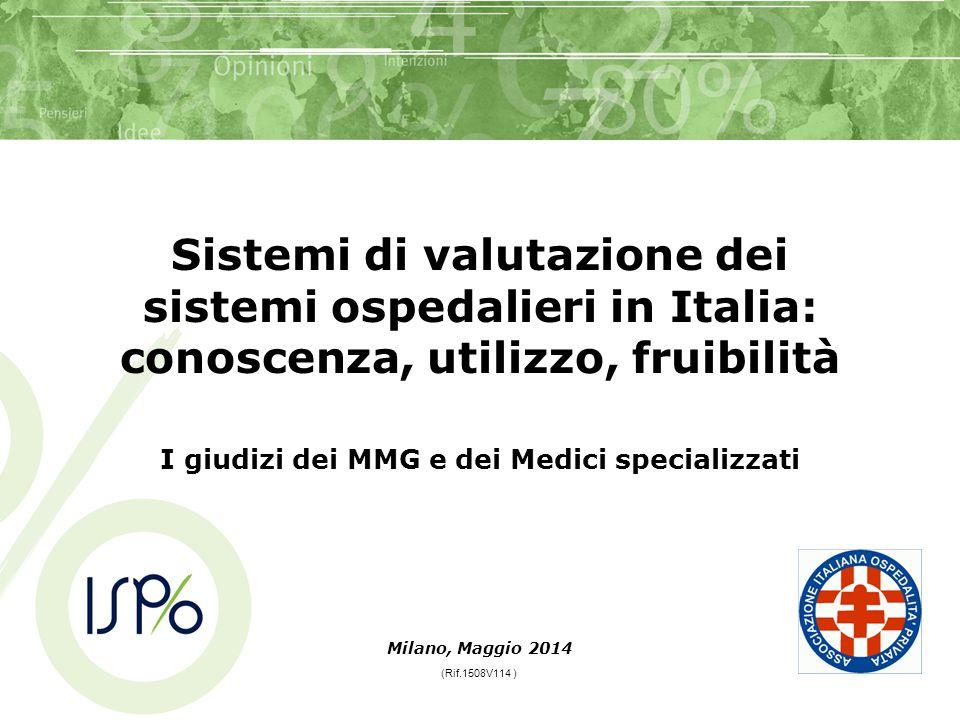 Sistemi di valutazione dei sistemi ospedalieri in Italia: conoscenza, utilizzo, fruibilità I giudizi dei MMG e dei Medici specializzati Milano, Maggio 2014 (Rif.1508V114 )