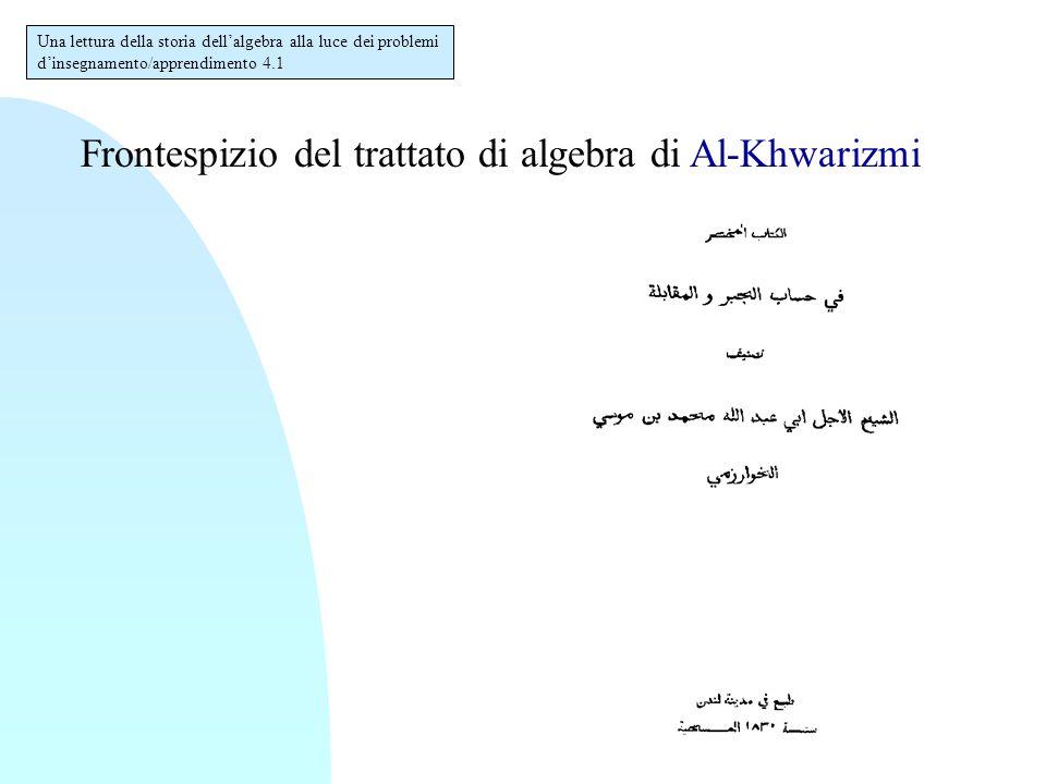 Una lettura della storia dell'algebra alla luce dei problemi d'insegnamento/apprendimento 4.1 Frontespizio del trattato di algebra di Al-Khwarizmi