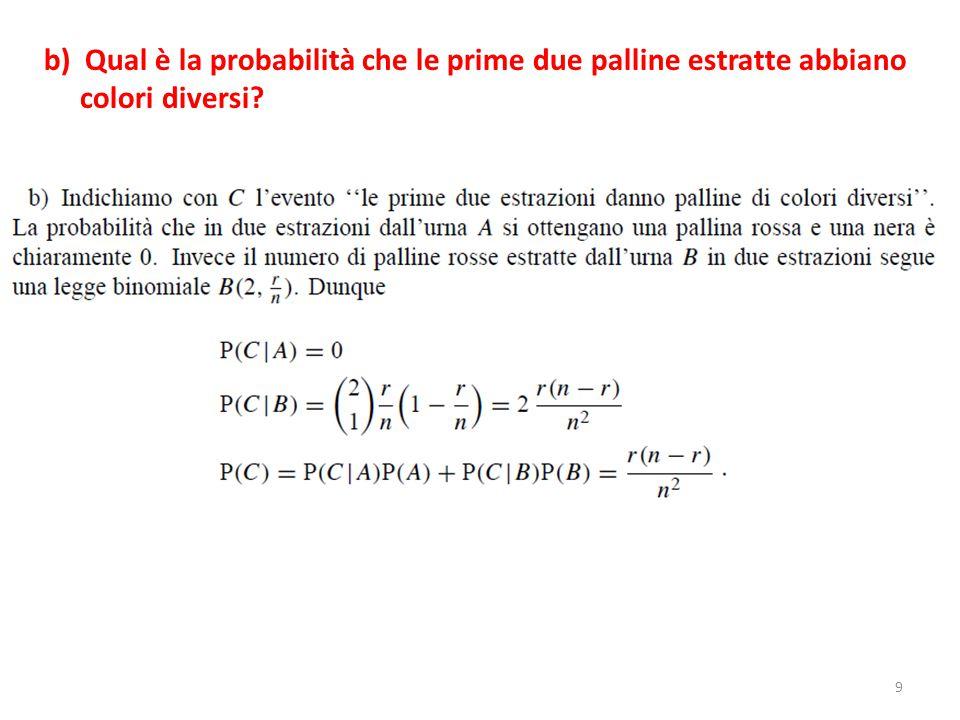 9 b) Qual è la probabilità che le prime due palline estratte abbiano colori diversi