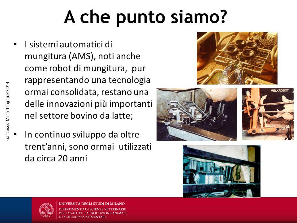 Francesco Maria Tangorra©2014 Architettura del sistema In generale: un AMS è costituito dai seguenti elementi principali: box mungitura; braccio robotizzato; sistema di localizzazione dei capezzoli; impianto di mungitura; sensori Un esempio: