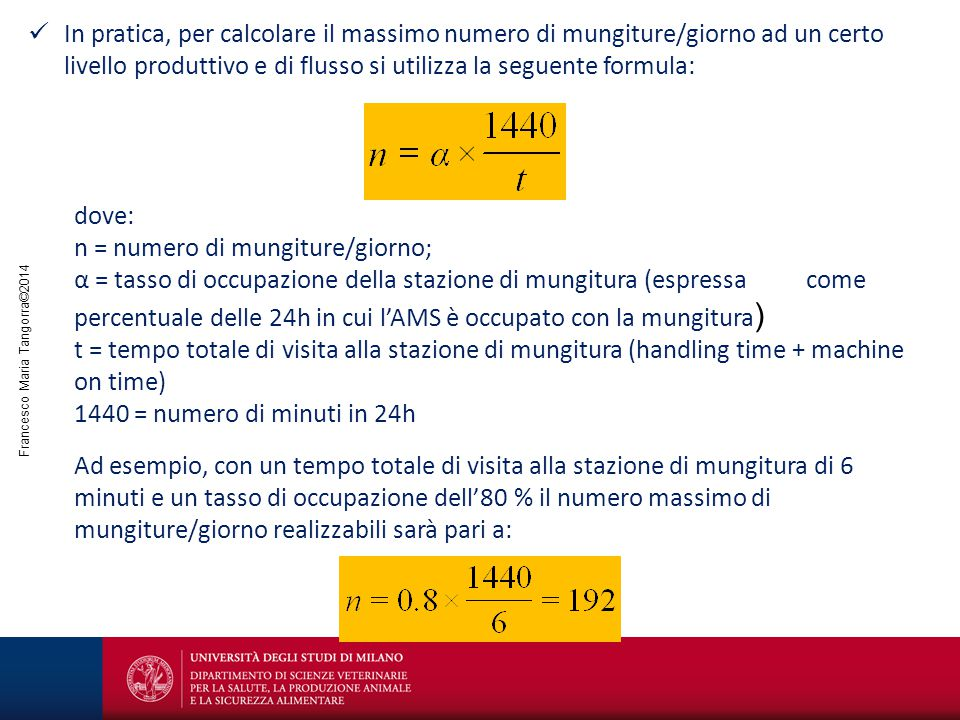 Francesco Maria Tangorra©2014 In pratica, per calcolare il massimo numero di mungiture/giorno ad un certo livello produttivo e di flusso si utilizza l