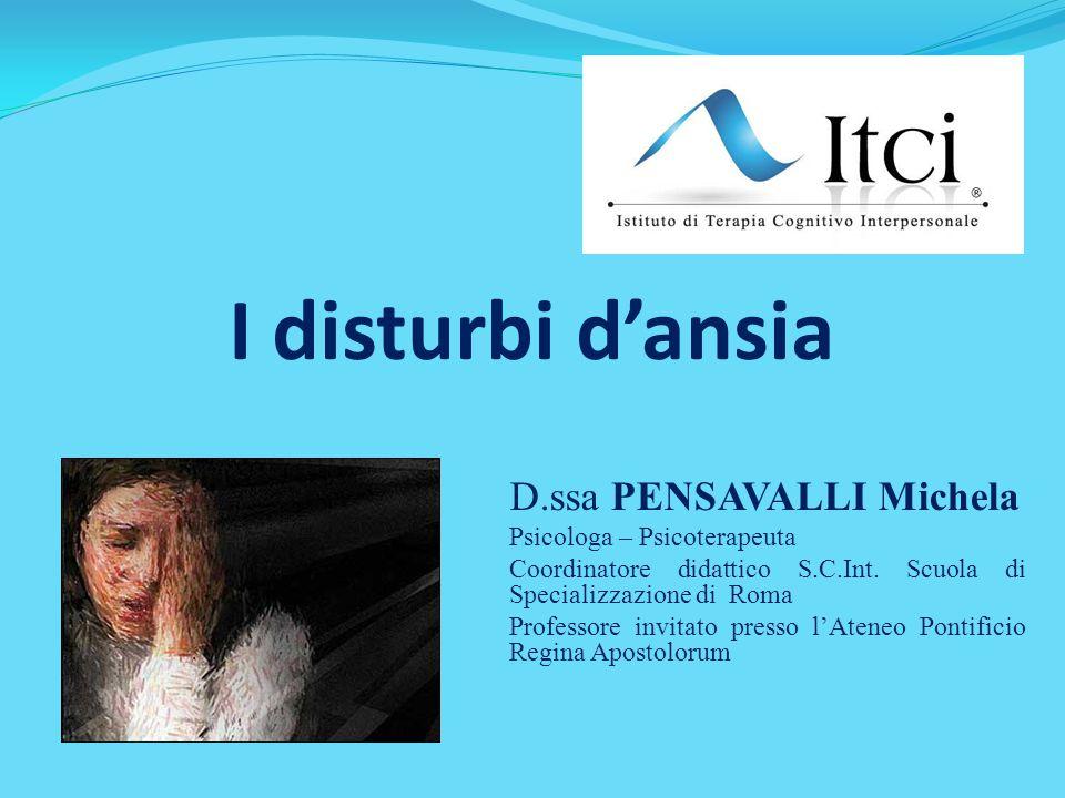 I disturbi d'ansia D.ssa PENSAVALLI Michela Psicologa – Psicoterapeuta Coordinatore didattico S.C.Int. Scuola di Specializzazione di Roma Professore i