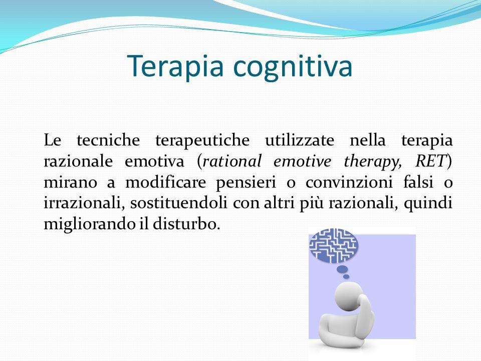 Terapia cognitiva Le tecniche terapeutiche utilizzate nella terapia razionale emotiva (rational emotive therapy, RET) mirano a modificare pensieri o c