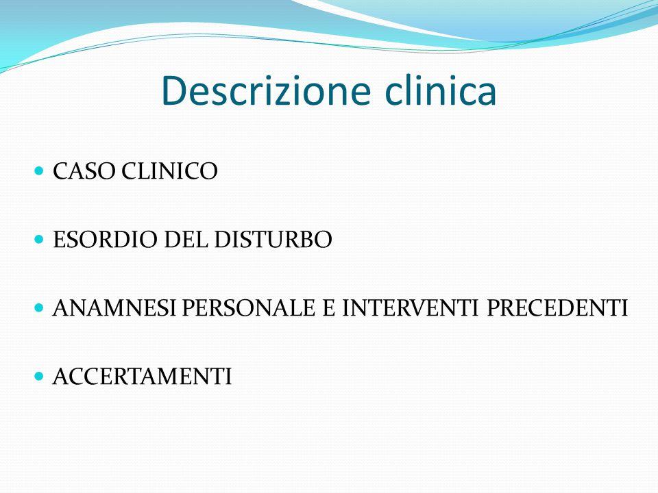 Descrizione clinica CASO CLINICO ESORDIO DEL DISTURBO ANAMNESI PERSONALE E INTERVENTI PRECEDENTI ACCERTAMENTI