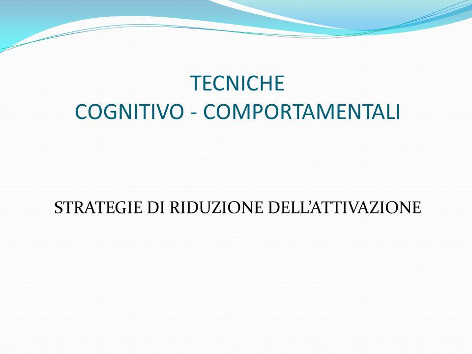 TECNICHE COGNITIVO - COMPORTAMENTALI STRATEGIE DI RIDUZIONE DELL'ATTIVAZIONE