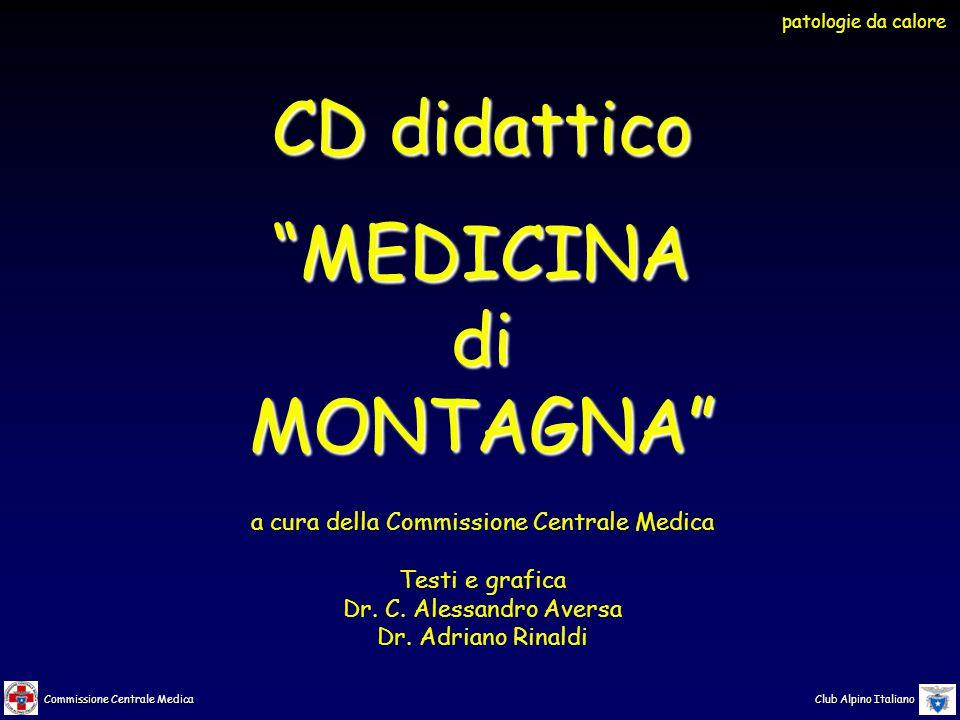 Commissione Centrale Medica Club Alpino Italiano CD didattico MEDICINAdiMONTAGNA a cura della Commissione Centrale Medica Testi e grafica Dr.