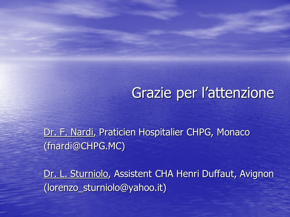 Grazie per l'attenzione Dr. F. Nardi, Praticien Hospitalier CHPG, Monaco Dr. F. Nardi, Praticien Hospitalier CHPG, Monaco (fnardi@CHPG.MC) (fnardi@CHP