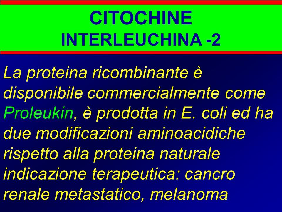 CITOCHINE INTERLEUCHINA -2 La proteina ricombinante è disponibile commercialmente come Proleukin, è prodotta in E. coli ed ha due modificazioni aminoa