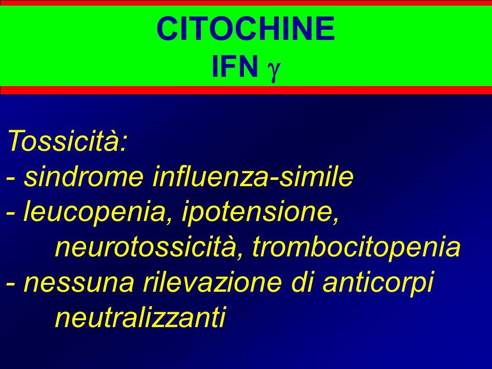 CITOCHINE IFN  Tossicità: - sindrome influenza-simile - leucopenia, ipotensione, neurotossicità, trombocitopenia - nessuna rilevazione di anticorpi neutralizzanti