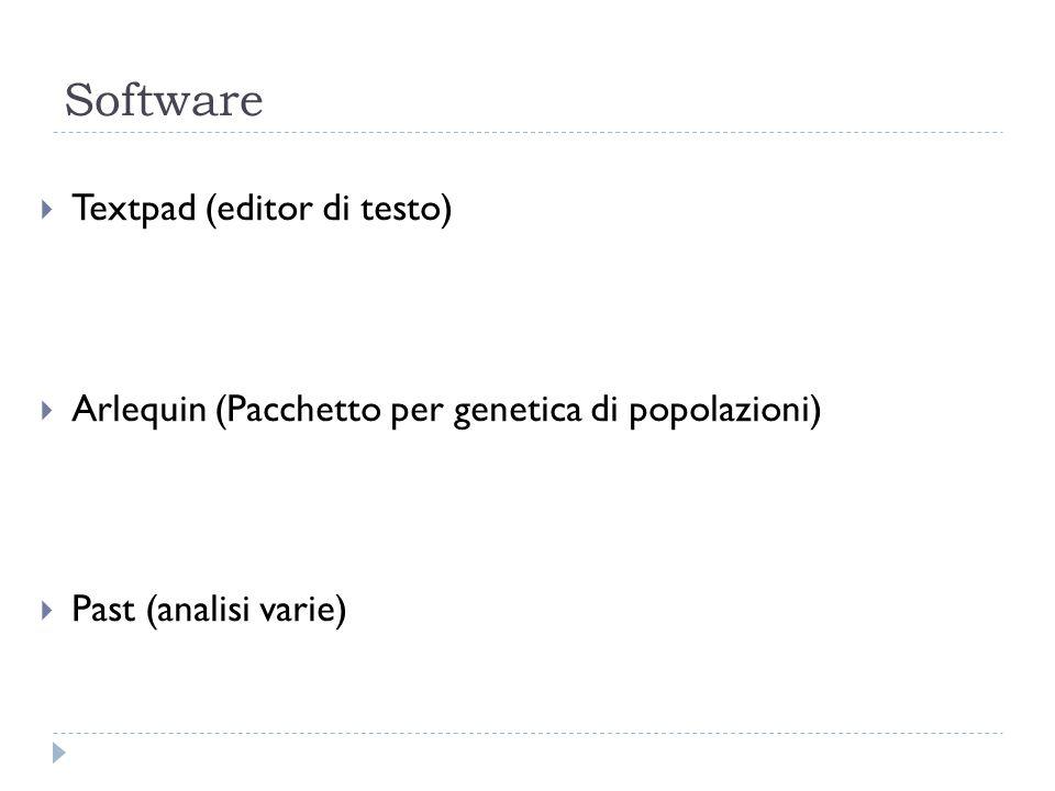 Software  Textpad (editor di testo)  Arlequin (Pacchetto per genetica di popolazioni)  Past (analisi varie)