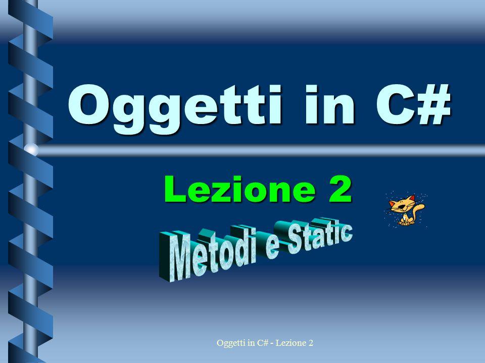 Oggetti in C# - Lezione 2 Oggetti in C# Lezione 2