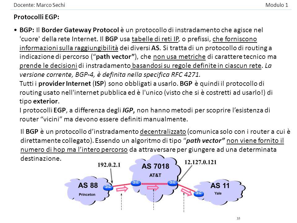 Docente: Marco Sechi Modulo 1 Protocolli EGP: BGP: Il Border Gateway Protocol è un protocollo di instradamento che agisce nel 'cuore' della rete Inter