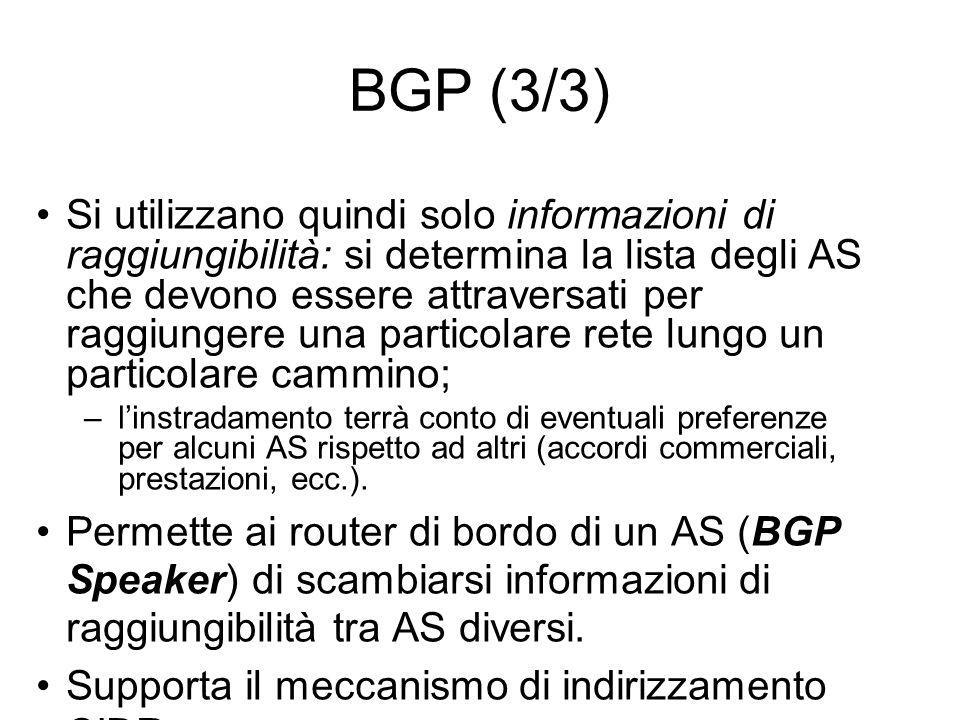 BGP (3/3) Si utilizzano quindi solo informazioni di raggiungibilità: si determina la lista degli AS che devono essere attraversati per raggiungere una