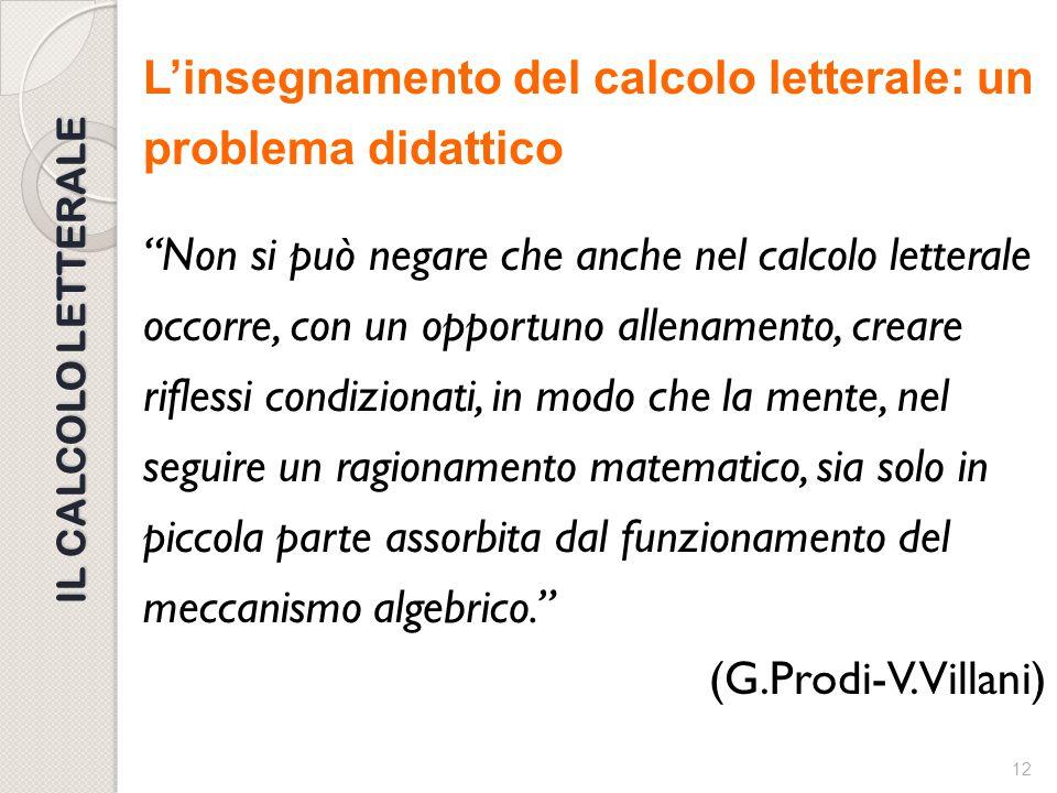 """11 IL CLACOLO LETTERALE L'insegnamento del calcolo letterale: un problema didattico """"Nell'attuale prassi dell'insegnamento, a livello delle scuole sec"""