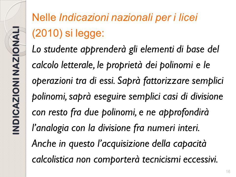 """15 INDICAZIONI NAZIONALI Nelle Indicazioni nazionali per i licei (2010) si legge: """"il primo biennio sarà dedicato al passaggio dal calcolo aritmetico"""