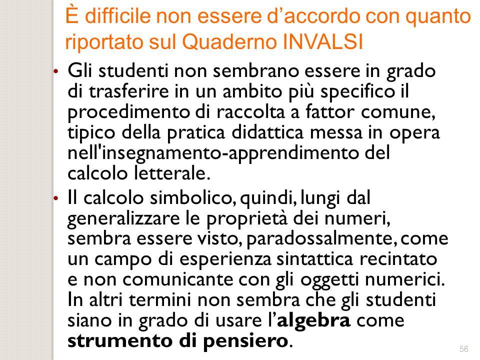 55 Gli studenti non trasferiscono all'ambito numerico il raccoglimento a fattor comune. Il calcolo simbolico è un campo di esperienza recintato e non