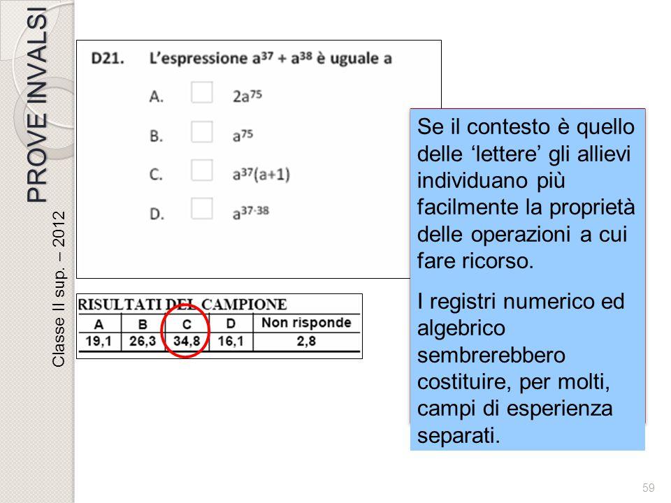 58 Commento (Quaderno INVALSI) In ogni caso la presenza di un numero così rilevante di risposte errate in domande che ricalcano esercizi tipici della