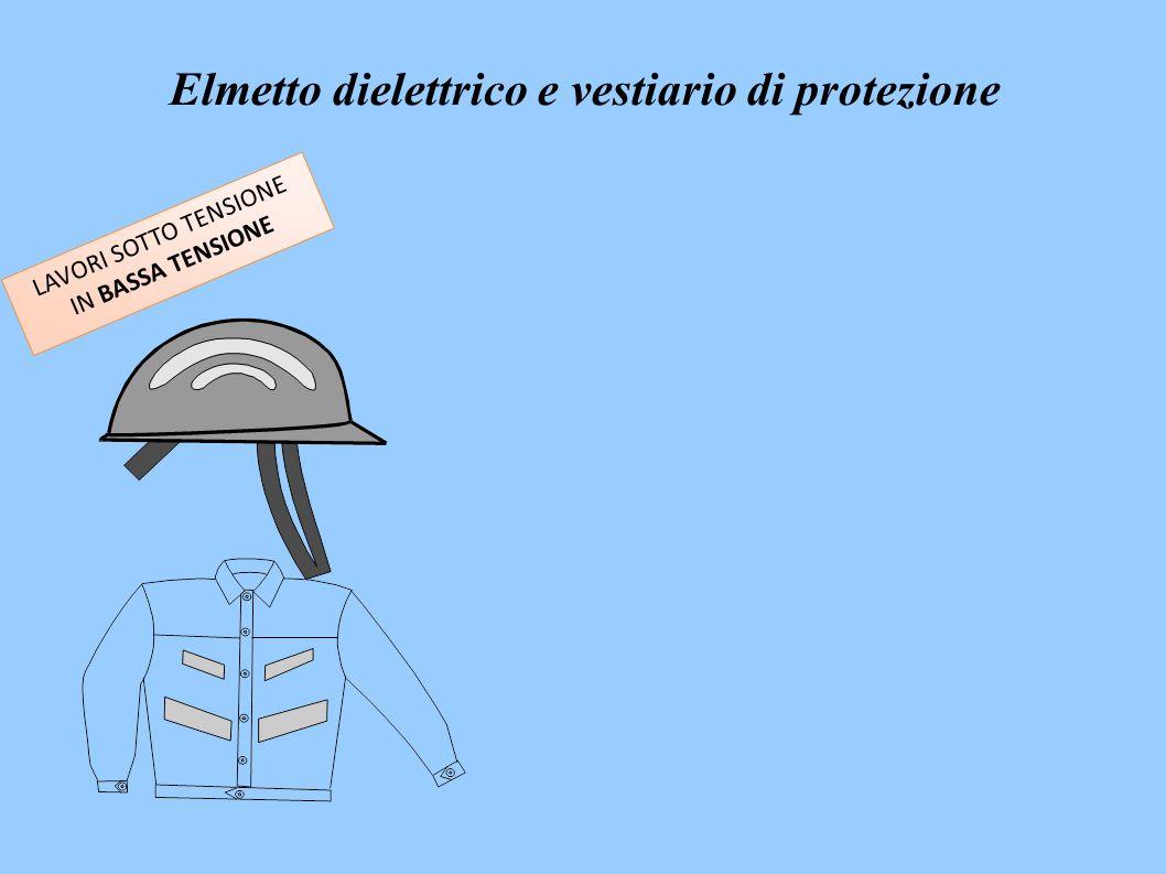 LAVORI SOTTO TENSIONE IN BASSA TENSIONE Elmetto dielettrico e vestiario di protezione