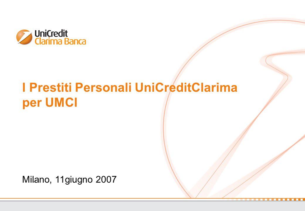 I Prestiti Personali UniCreditClarima per UMCI. Milano, 11giugno 2007