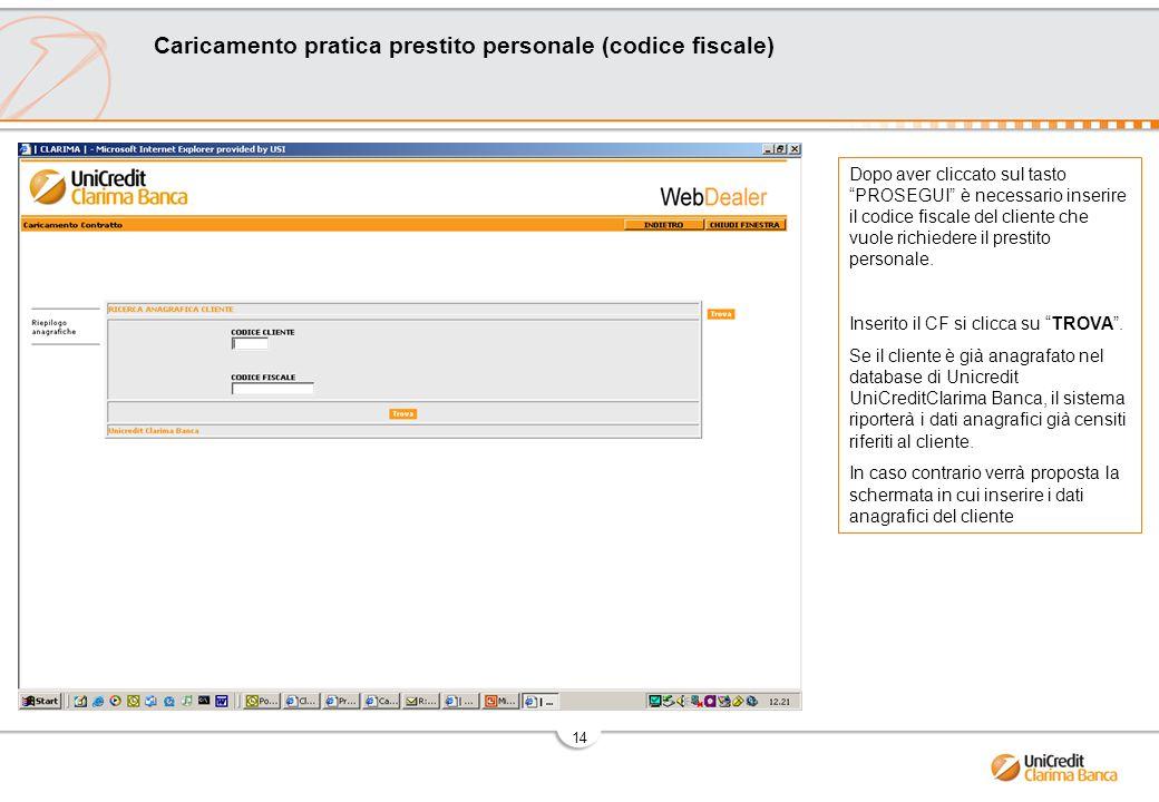 14 Dopo aver cliccato sul tasto PROSEGUI è necessario inserire il codice fiscale del cliente che vuole richiedere il prestito personale.
