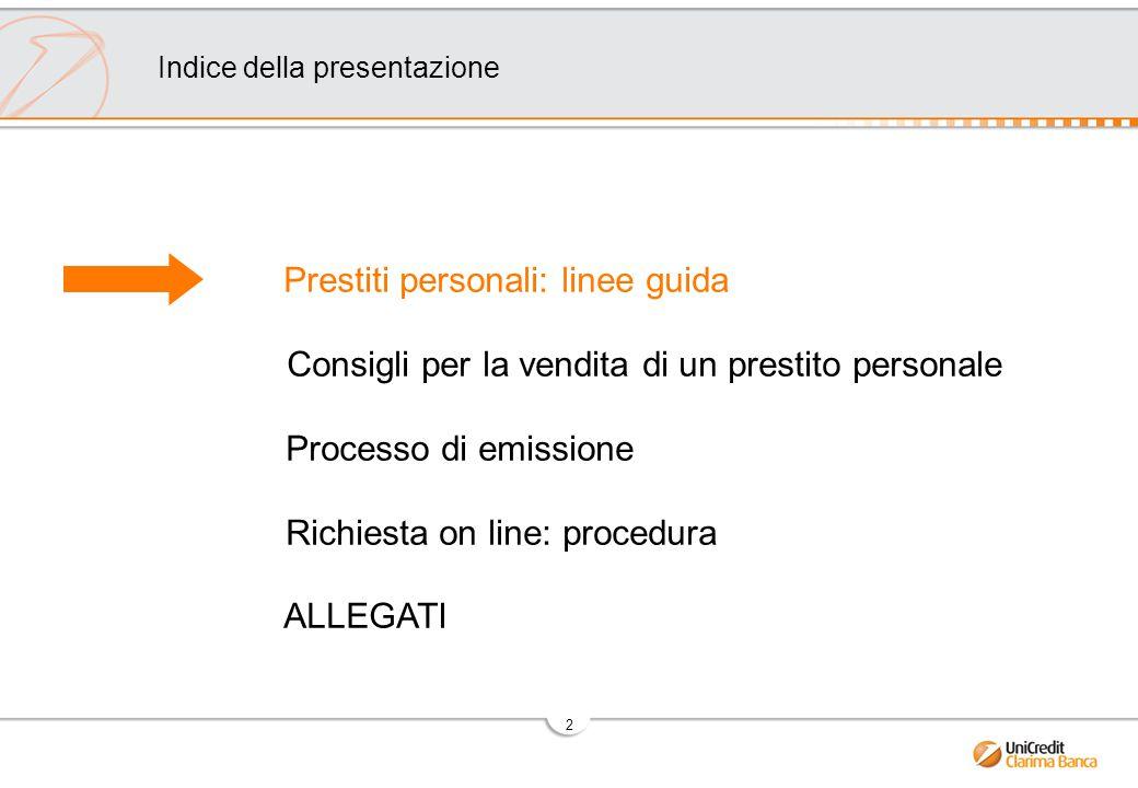 2 Prestiti personali: linee guida Consigli per la vendita di un prestito personale Processo di emissione Richiesta on line: procedura ALLEGATI Indice della presentazione