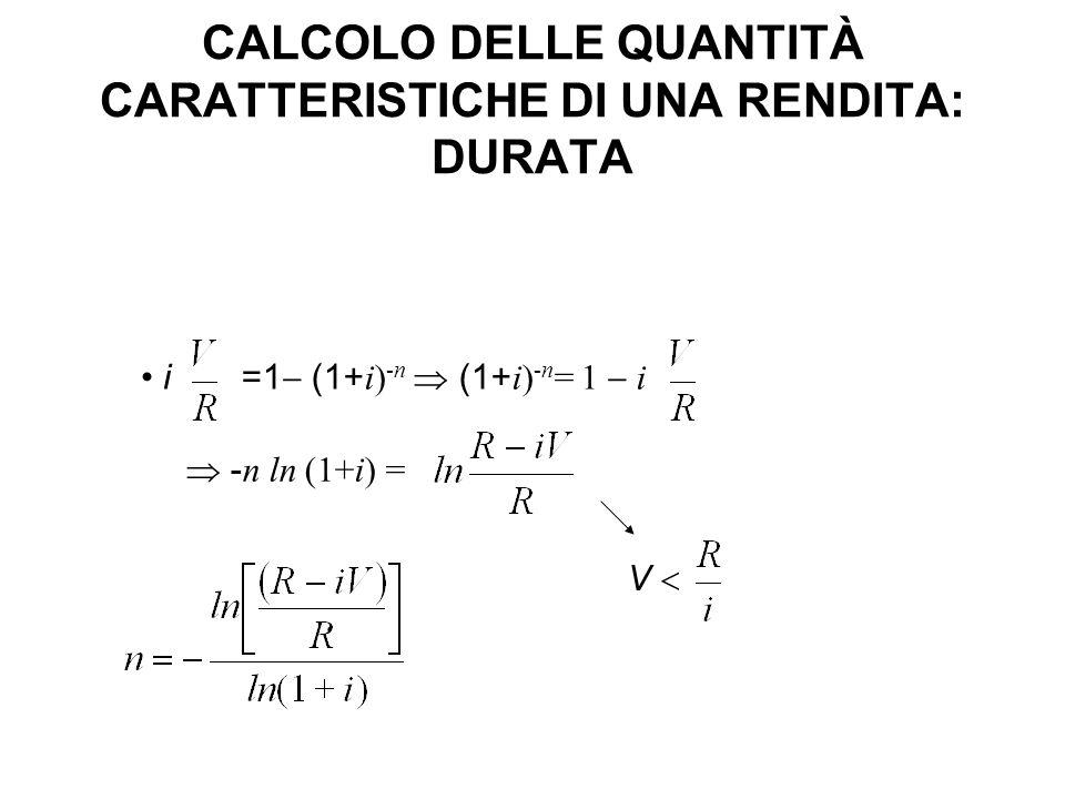 CALCOLO DELLE QUANTITÀ CARATTERISTICHE DI UNA RENDITA: DURATA i =1  (1+ i) -n  (1+ i) -n = 1  i  - n ln (1+i) =.