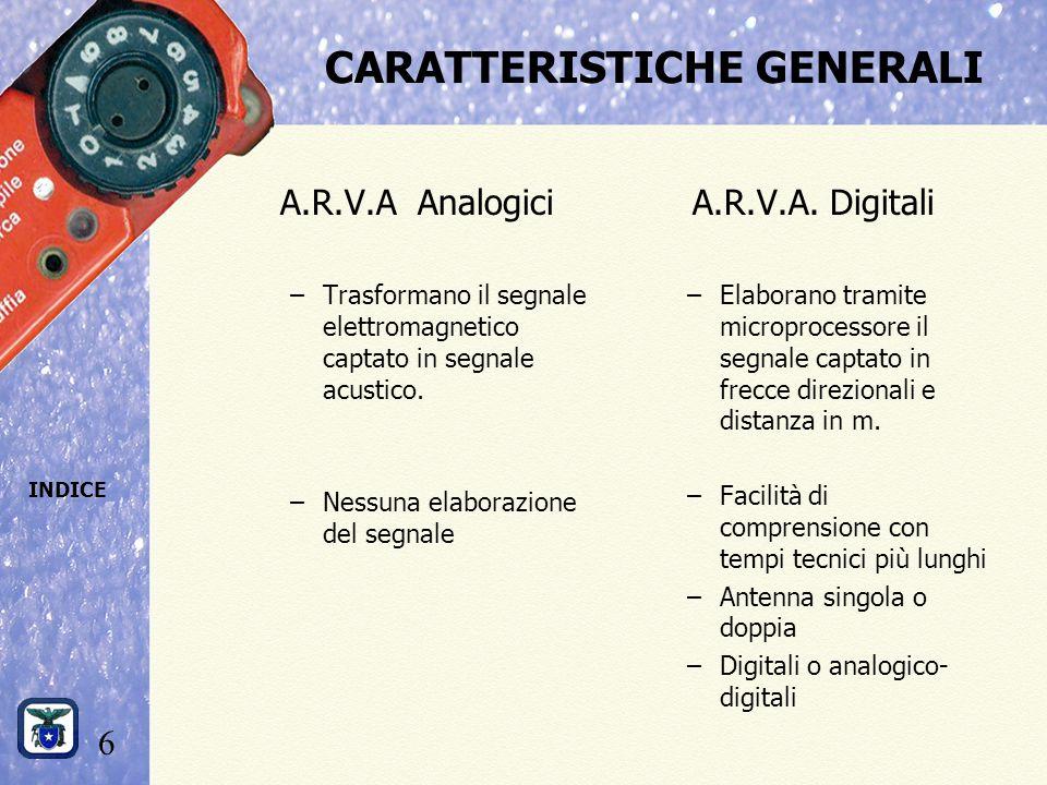6 INDICE CARATTERISTICHE GENERALI A.R.V.A Analogici –Trasformano il segnale elettromagnetico captato in segnale acustico.