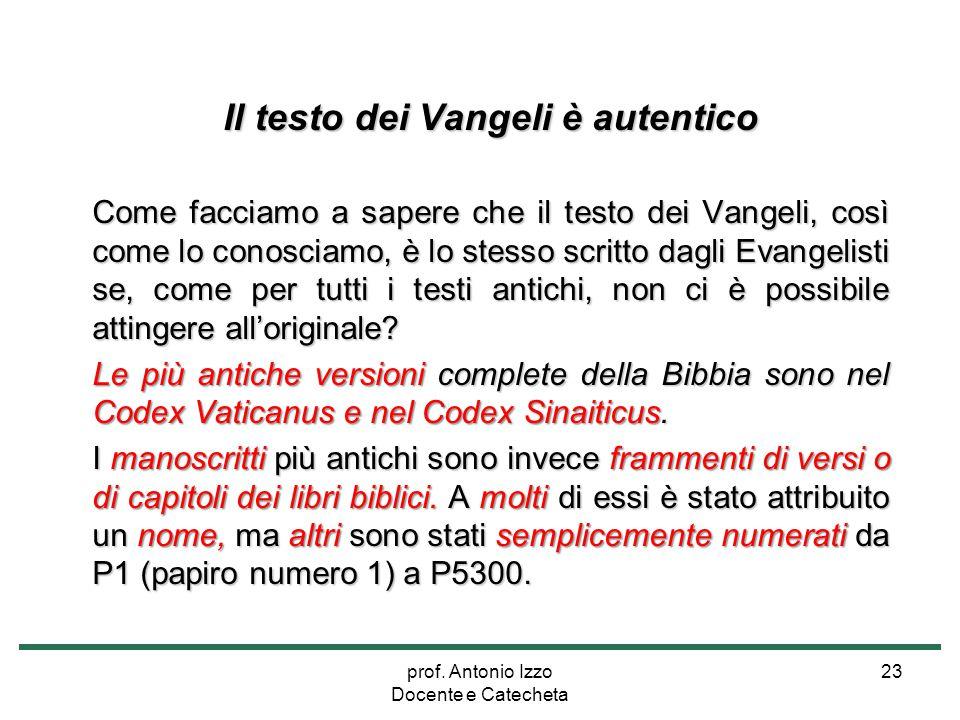 prof. Antonio Izzo Docente e Catecheta 23 Il testo dei Vangeli è autentico Come facciamo a sapere che il testo dei Vangeli, così come lo conosciamo, è