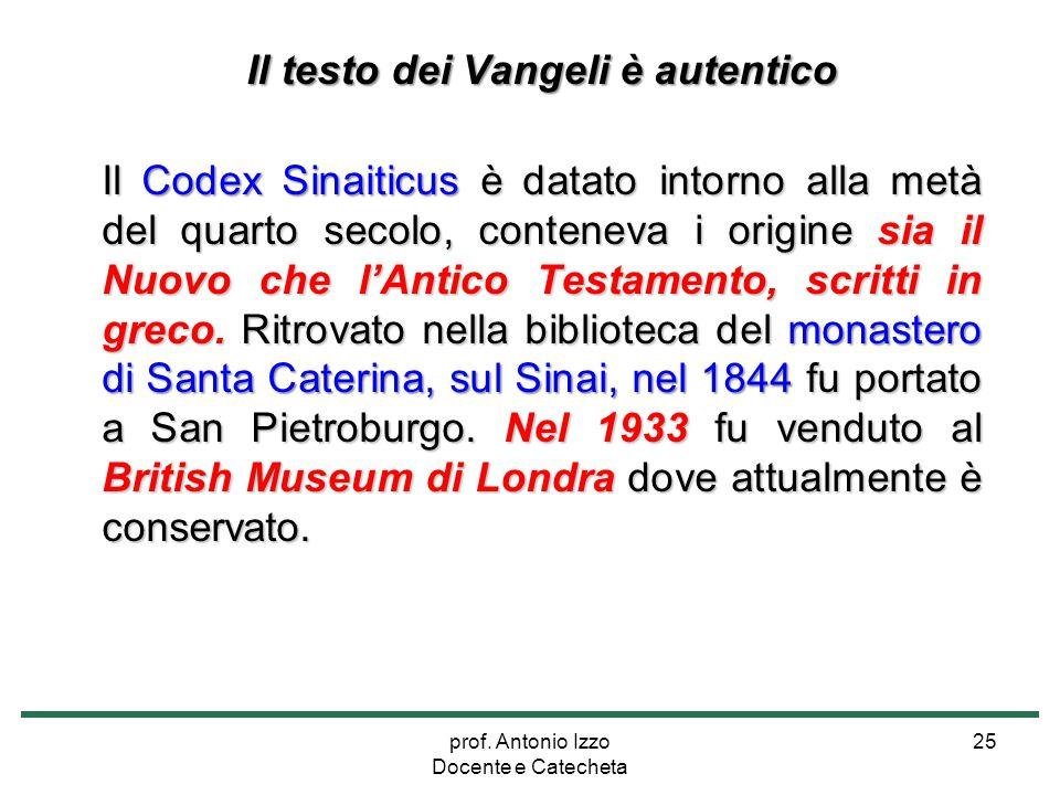 prof. Antonio Izzo Docente e Catecheta 25 Il testo dei Vangeli è autentico Il Codex Sinaiticus è datato intorno alla metà del quarto secolo, conteneva