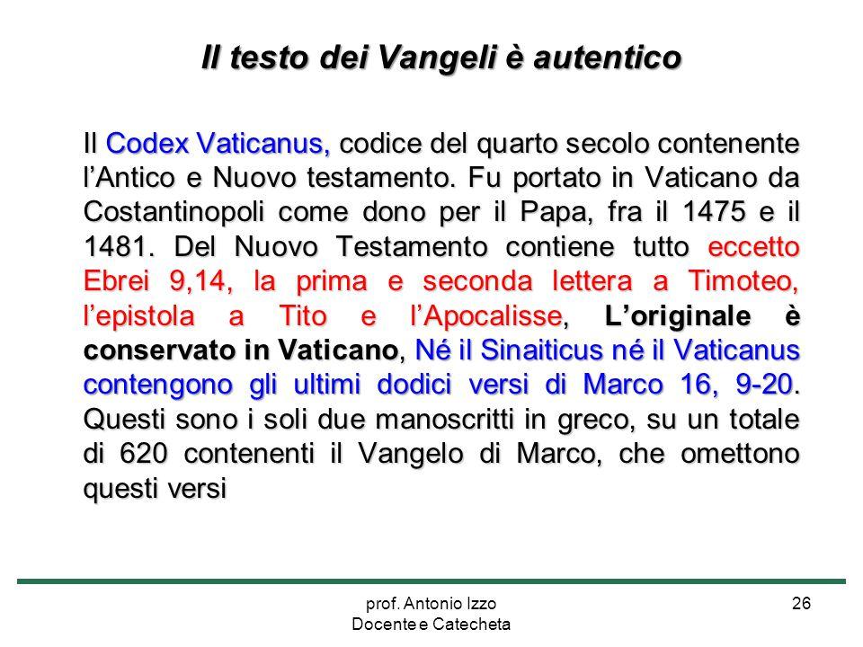 prof. Antonio Izzo Docente e Catecheta 26 Il testo dei Vangeli è autentico Il Codex Vaticanus, codice del quarto secolo contenente l'Antico e Nuovo te