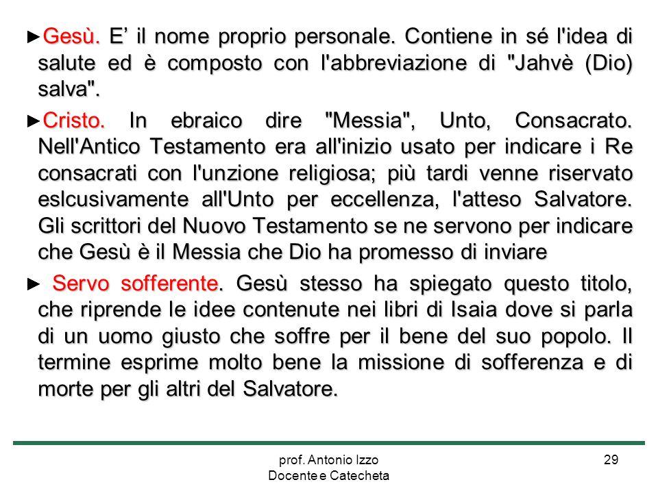 prof. Antonio Izzo Docente e Catecheta 29 Gesù. E' il nome proprio personale. Contiene in sé l'idea di salute ed è composto con l'abbreviazione di