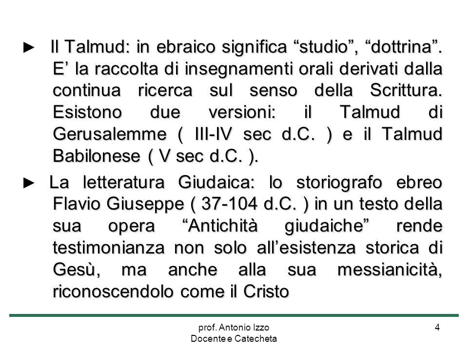 """prof. Antonio Izzo Docente e Catecheta 4 Il Talmud: in ebraico significa """"studio"""", """"dottrina"""". E' la raccolta di insegnamenti orali derivati dalla con"""