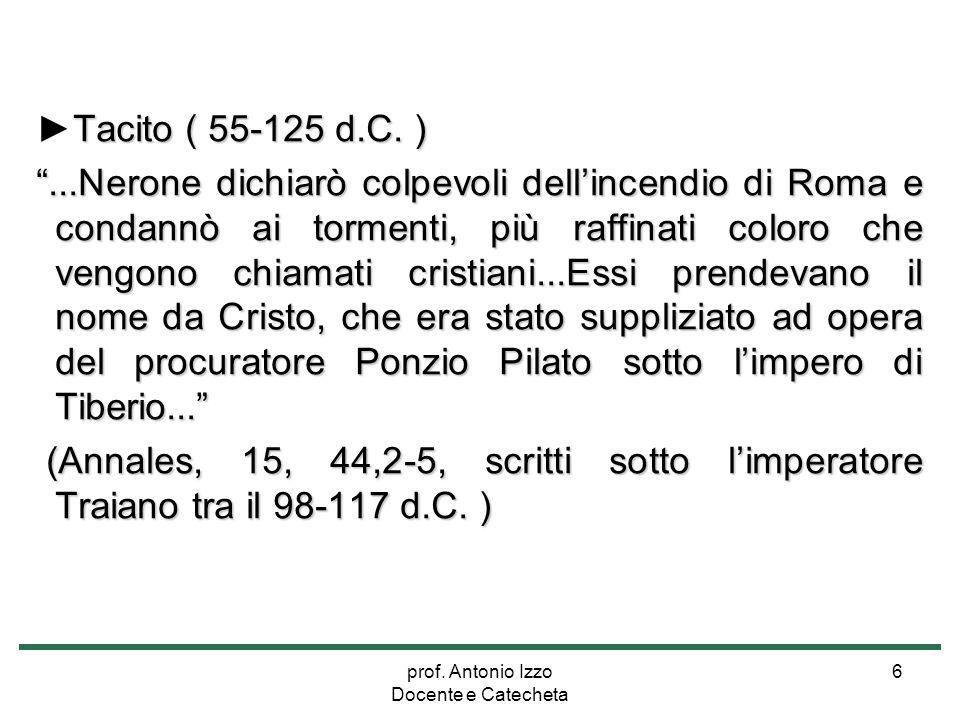 """prof. Antonio Izzo Docente e Catecheta 6 Tacito ( 55-125 d.C. ) ►Tacito ( 55-125 d.C. ) """"...Nerone dichiarò colpevoli dell'incendio di Roma e condannò"""