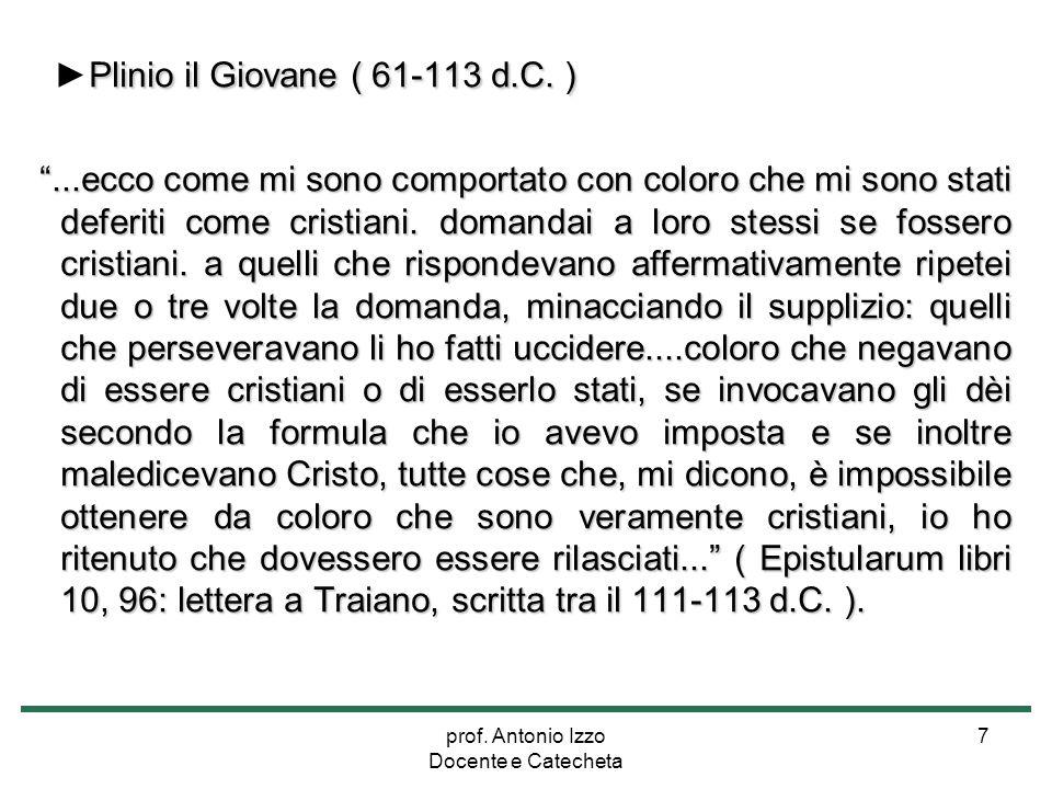 """prof. Antonio Izzo Docente e Catecheta 7 Plinio il Giovane ( 61-113 d.C. ) ►Plinio il Giovane ( 61-113 d.C. ) """"...ecco come mi sono comportato con col"""