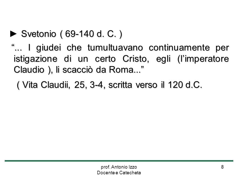 """prof. Antonio Izzo Docente e Catecheta 8 Svetonio ( 69-140 d. C. ) ► Svetonio ( 69-140 d. C. ) """"... I giudei che tumultuavano continuamente per istiga"""